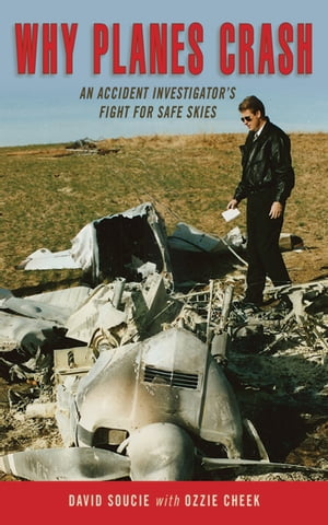 Why Planes Crash An Accident Investigator's Fight for Safe Skies