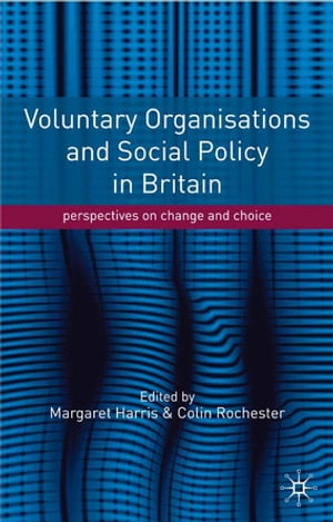 Voluntary Organisations and Social Policy in Britain Perspectives on Change and Choice