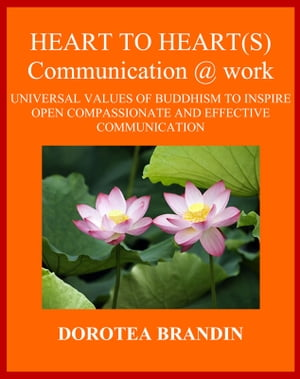 Heart to heart(s) communication @ work The universal values of Buddhism to inspire open,  compassionate and effective communication