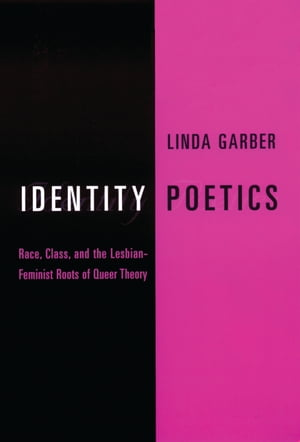 Identity Poetics Race,  Class,  and the Lesbian-Feminist Roots of Queer Theory