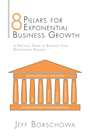 8 Pillars for Exponential Business Growth A Practical Guide to Building Your Bookkeeping Business