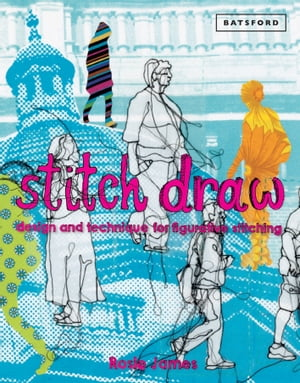 Stitch Draw Sketching and drawing in stitch and textile art