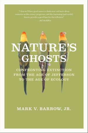 Nature's Ghosts Confronting Extinction from the Age of Jefferson to the Age of Ecology