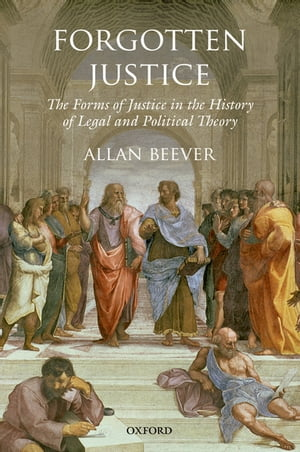 Forgotten Justice Forms of Justice in the History of Legal and Political Theory