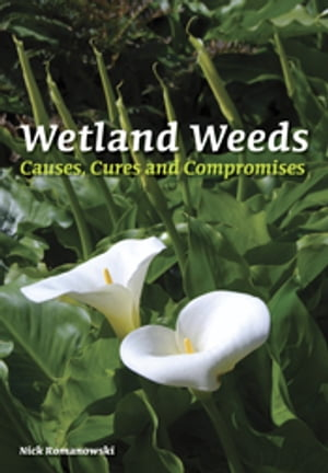 Wetland Weeds Causes,  Cures and Compromises