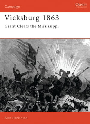 Vicksburg 1863 Grant clears the Mississippi