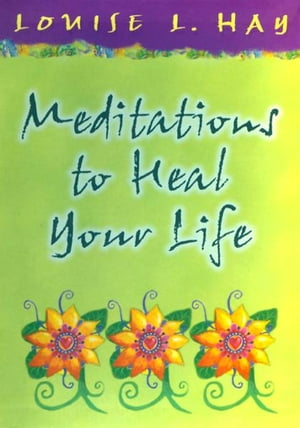 Meditations to Heal Your Life Gift Edition
