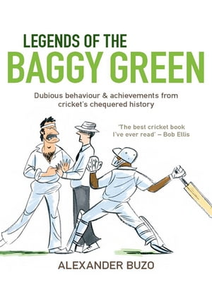Legends of the Baggy Green Dubious behaviour and achievements from cricket's chequered history