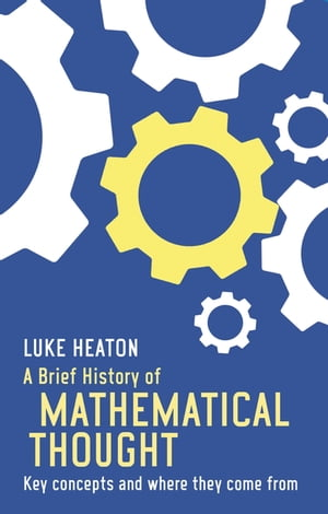 A Brief History of Mathematical Thought Key concepts and where they come from