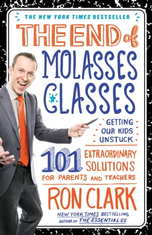 The End of Molasses Classes Getting Our Kids Unstuck--101 Extraordinary Solutions for Parents and Teachers