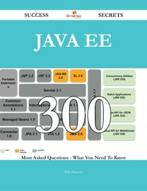 Java EE 300 Success Secrets - 300 Most Asked Questions On Java EE - What You Need To Know