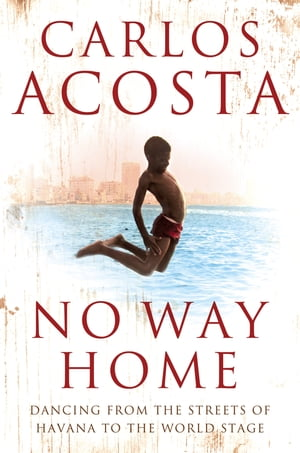 No Way Home: A Cuban Dancer?s Story