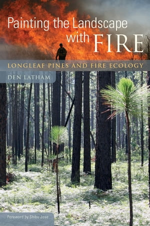 Painting the Landscape with Fire Longleaf Pines and Fire Ecology