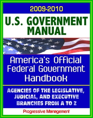 United States Government Manual: America's Official Government Handbook - Agencies of the Legislative,  Judicial,  and Executive Branches