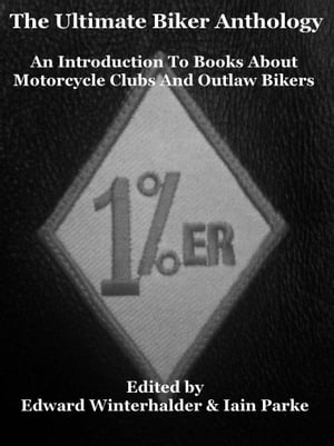 The Ultimate Biker Anthology: An Introduction To Books About Motorcycle Clubs & Outlaw Bikers