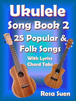 Ukulele Song Book 2 - 25 Popular & Folk Songs With Lyrics and Chord Tabs for Singalong Ukulele Song Book Singalong