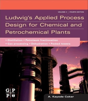 Ludwig's Applied Process Design for Chemical and Petrochemical Plants Volume 2: Distillation,  packed towers,  petroleum fractionation,  gas processing a