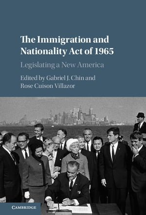The Immigration and Nationality Act of 1965 Legislating a New America