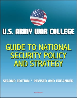 U.S. Army War College Guide to National Security Policy and Strategy: Second Edition,  Revised and Expanded