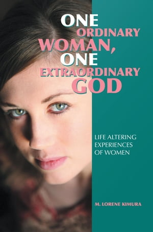 One Ordinary Woman,  One Extraordinary God Life Altering Experiences of Women