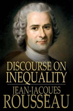 Discourse on Inequality On the Origin and Basis of Inequality Among Men