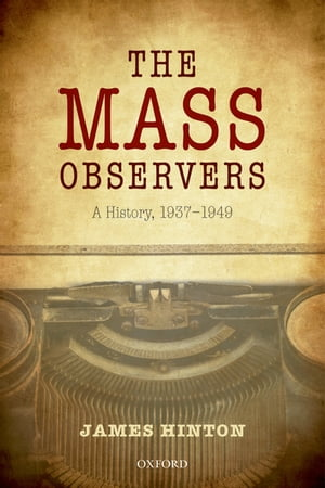 The Mass Observers A History,  1937-1949