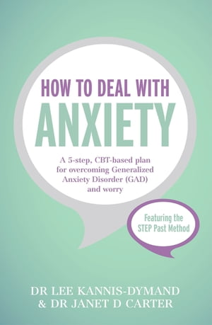 How to Deal with Anxiety A 5-step,  CBT-based plan for overcoming generalized anxiety disorder (GAD) and worry