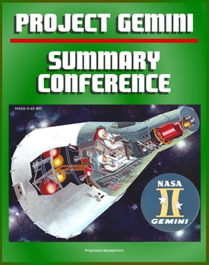 Project Gemini Summary Conference: Comprehensive Overview of All Aspects of the Second American Manned Space Flight Program Leading to the Apollo Luna