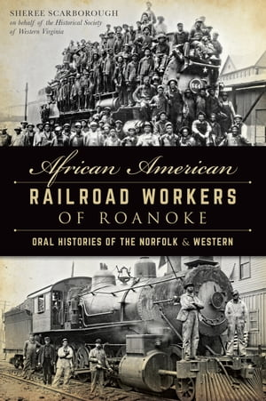 African American Railroad Workers of Roanoke Oral Histories of the Norfolk & Western