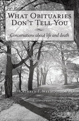 What Obituaries Don?t Tell You Conversations About Life and Death