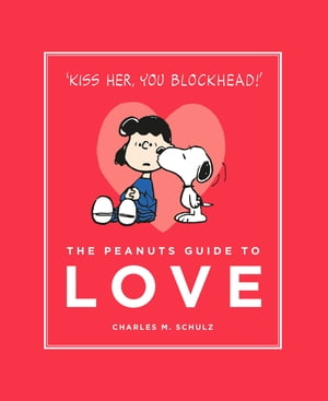 The Peanuts Guide to Love Peanuts Guide to Life