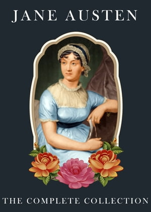 Jane Austen : The Complete Collection [Special Illustrated Edition] [Annotated with Literary History And Criticism ] [Free Audio Links]