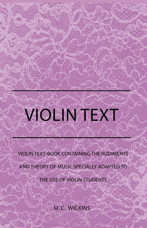 Violin Text-Book Containing The Rudiments And Theory Of Music Specially Adapted To The Use Of Violin
