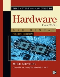 Mike Meyers' CompTIA A+ Guide to 801 Managing and Troubleshooting PCs Lab Manual, Fourth Edition (Exam 220-801)