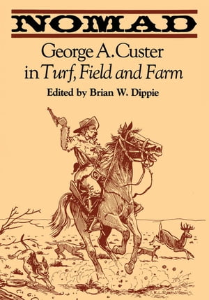 Nomad George A. Custer in Turf,  Field,  and Farm