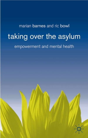 Taking Over the Asylum Empowerment and Mental Health