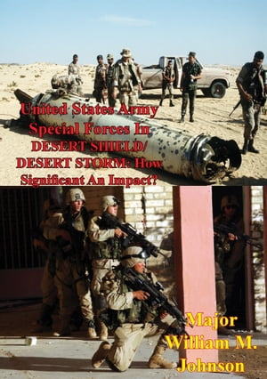 United States Army Special Forces In DESERT SHIELD/ DESERT STORM: How Significant An Impact?