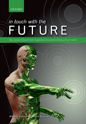 In touch with the future The sense of touch from cognitive neuroscience to virtual reality