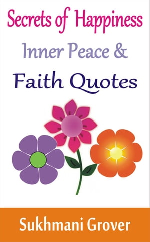 Secrets of Happiness, Inner Peace and Faith Quotes