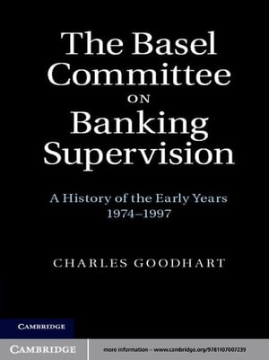 The Basel Committee on Banking Supervision A History of the Early Years 1974?1997