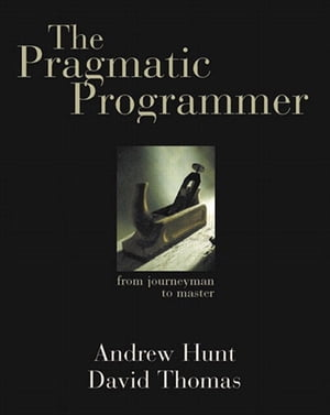 The Pragmatic Programmer: From Journeyman to Master From Journeyman to Master