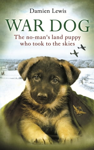 War Dog The no-man's land puppy who took to the skies