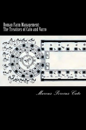 Roman Farm Management: The Treatises of Cato and Varro