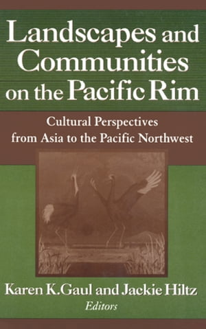 Landscapes and Communities on the Pacific Rim: From Asia to the Pacific Northwest From Asia to the Pacific Northwest