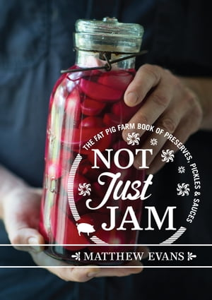Not Just Jam The Fat Pig Farm book of preserves,  pickles and sauces