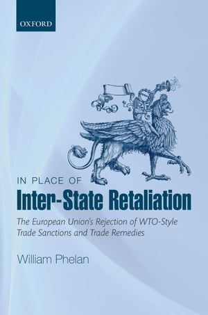 In Place of Inter-State Retaliation: The European Union's Rejection of WTO-style Trade Sanctions and Trade Remedies