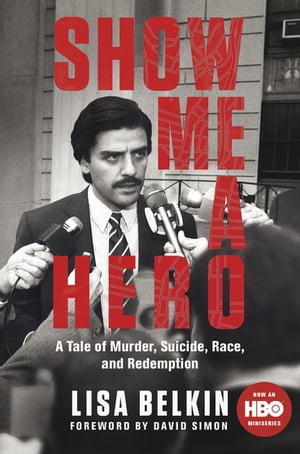 Show Me a Hero A Tale of Murder,  Suicide,  Race,  and Redemption