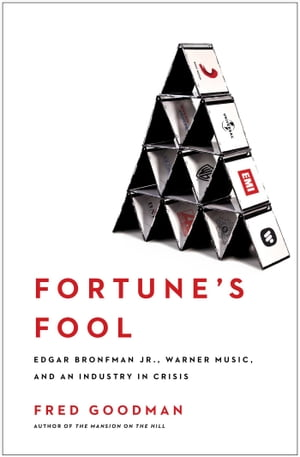 Fortune's Fool Edgar Bronfman,  Jr.,  Warner Music,  and an Industry in Crisis