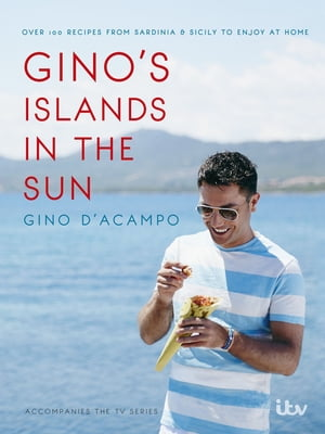 Gino?s Islands in the Sun 100 recipes from Sardinia and Sicily to enjoy at home