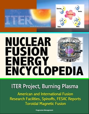 Nuclear Fusion Energy Encyclopedia: ITER Project,  Burning Plasma,  American and International Fusion Research Facilities,  Spinoffs,  FESAC Reports,  Toro